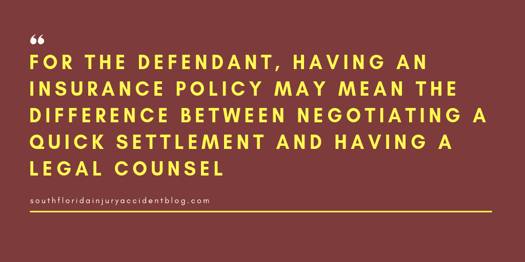 For the defendant, having an insurance policy may mean the difference between negotiating a quick settlement and having a legal counsel.