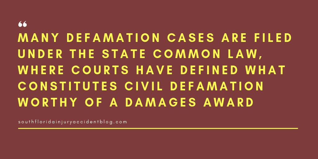 Many defamation cases are filed under the state common law, where courts have defined what constitutes civil defamation worthy of a damages award.