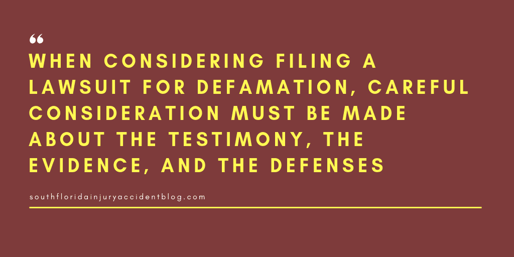 When considering filing a lawsuit for defamation, careful consideration must be made about the testimony, the evidence, and the defenses.