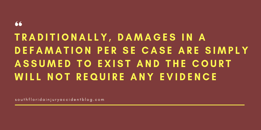 Traditionally, damages in a defamation per se case are simple assumed to exist and the court will not require any evidence.