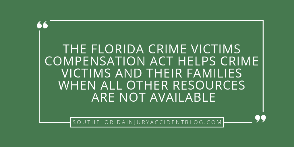 The Florida crime victims compensation act helps crime victims and their families when all other resources are not available.