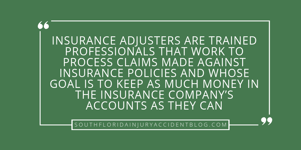 Insurance adjusters are trained professionals that work to process claims made against insurance policies and whose goal is to keep as much money in the insurance company's accounts as they can.