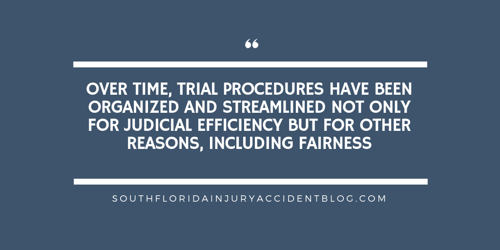 Over time, trial procedures have been organized and streamlined not only for judicial efficiency but for other reasons, including fairness.
