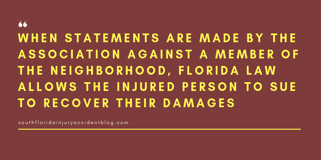 When statements are made by the association against a member of the neighborhood, Florida law allows the injured person to sue to recover their damages.