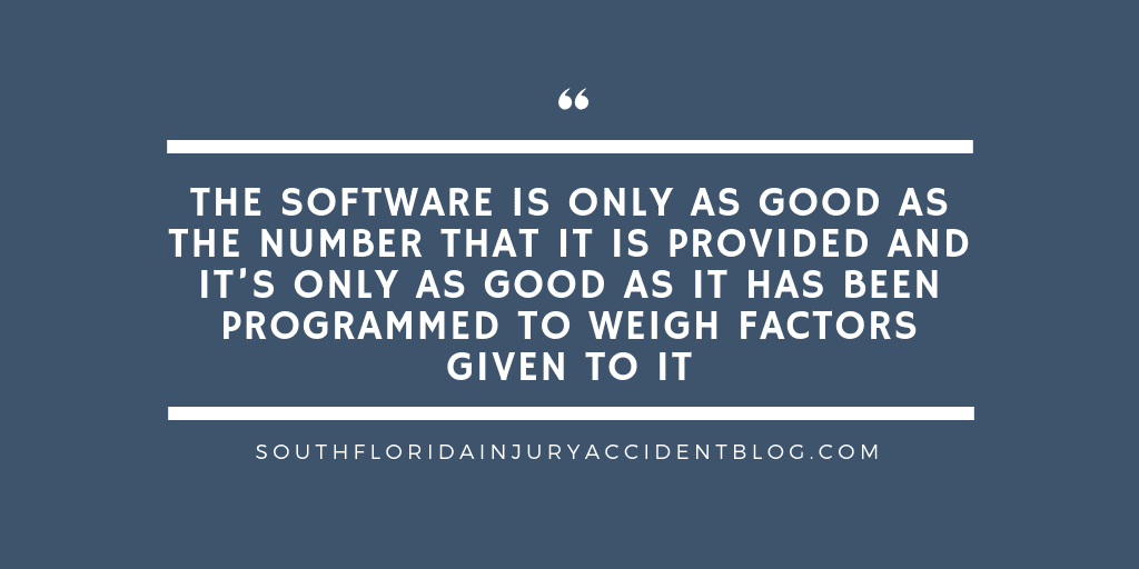 The software is only as good as the number that it is provided and it's only as good as it has been programmed to weigh factors given to it.