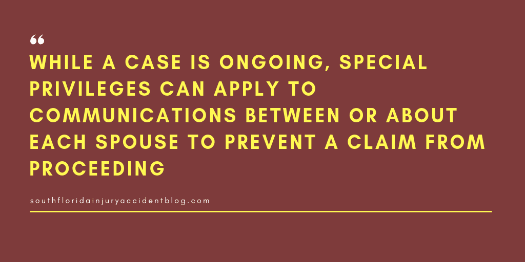 While a case is ongoing, special privileges can apply to communications between or about each spouse to prevent a claim from proceeding.