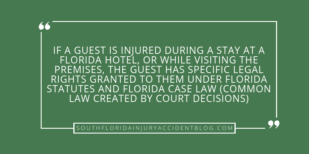 If a guest is injured during a stay at a Florida hotel, or while visiting the premises, the guest has specific legal rights granted to them under Florida statutes and Florida case law (common law created by court decisions).