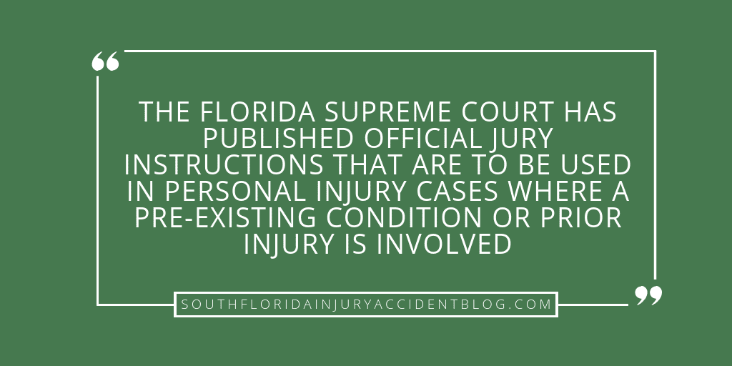 The Florida Supreme Court has published official jury instructions that are to be used in person injury cases where a pre-existing condition or prior injury is involved.