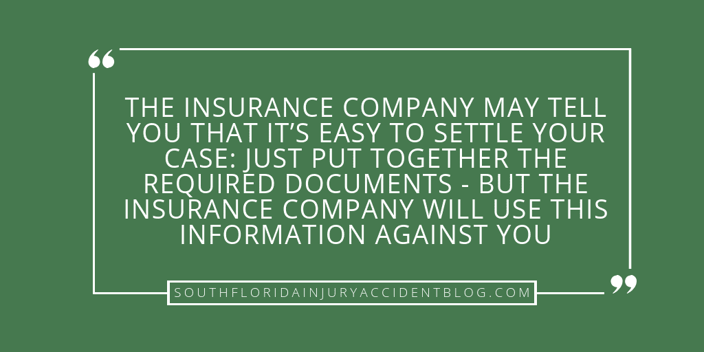 The insurance company may tell you that it's easy to settle your case: just put together the required documents - but the insurance company will use this information against you.