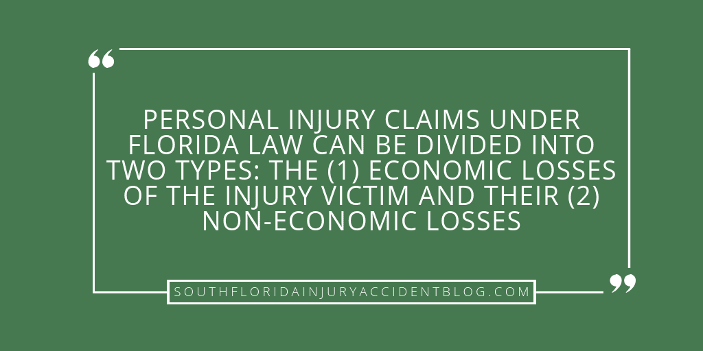 Personal injury claims under Florida law can be divided into two types: the (1) economic losses of the injury victim and their (2) non-economic losses