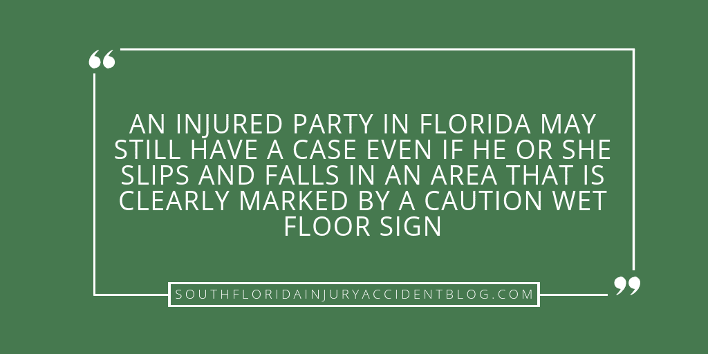 An injured party in Florida may still have a case even if he or she slips and falls in an area that is clearly marked by a caution wet floor set.