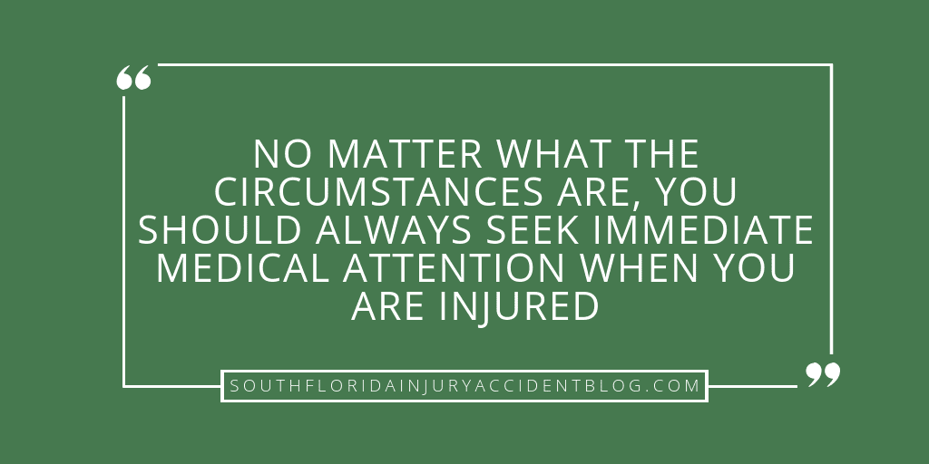 No matter what the circumstances are, you should always seek immediate medical attention when you are injured.