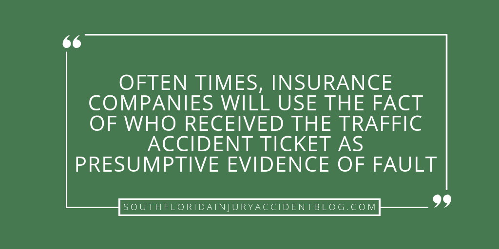 Often times, insurance companies will use the fact of who received the traffic ticket as presumptive evidence of fault.