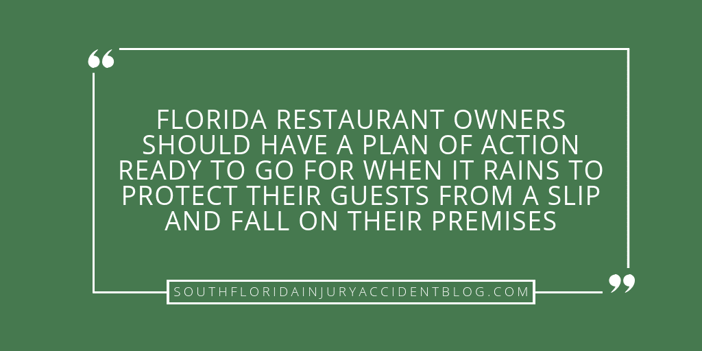 Florida restaurant owners should have a plan of action ready to go for when it rains to protect their guests from a slip and fall on their premises.