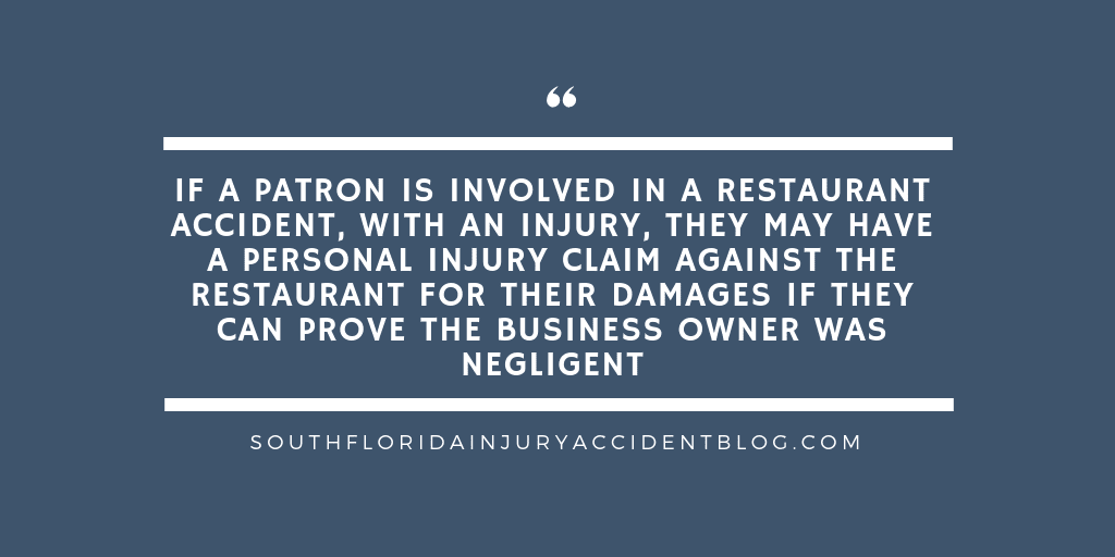 If a patron is involved in a restaurant accident, with an injury, they may have a personal injury claim against the restaurant for their damages if they can prove the business owner was negligent.