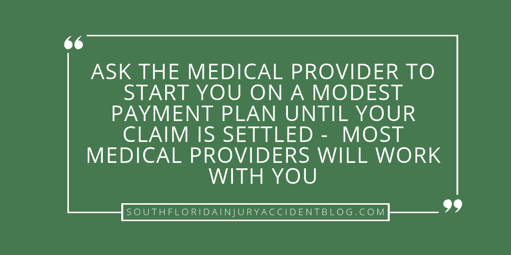 Ask the medical provider to start you on a modest payment plan until your claim is settled - most medical providers will work with you.