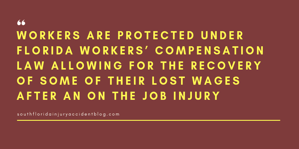 Workers are protected under Florida workers' compensation law allowing for the recovery of some of their lost wages after an on the job injury.