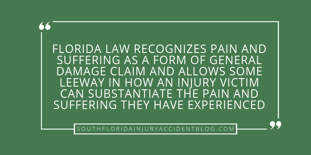 Florida law recognizes pain and suffering as a form of general damage claim and allows some leeway in how an injury victim can substantiate the pain and suffering they have experienced.