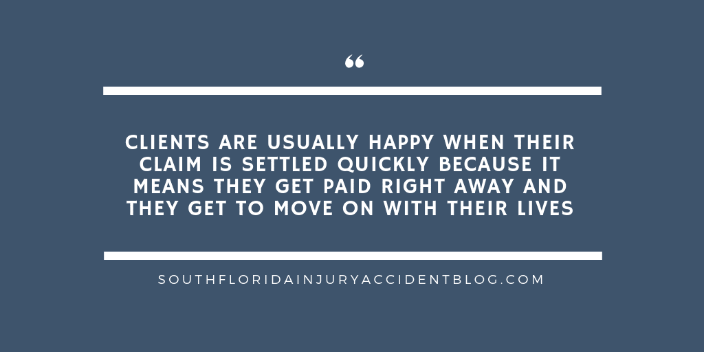 Clients are usually happy when their claim is settled quickly because it means they get paid right away and they get to move on with their lives.