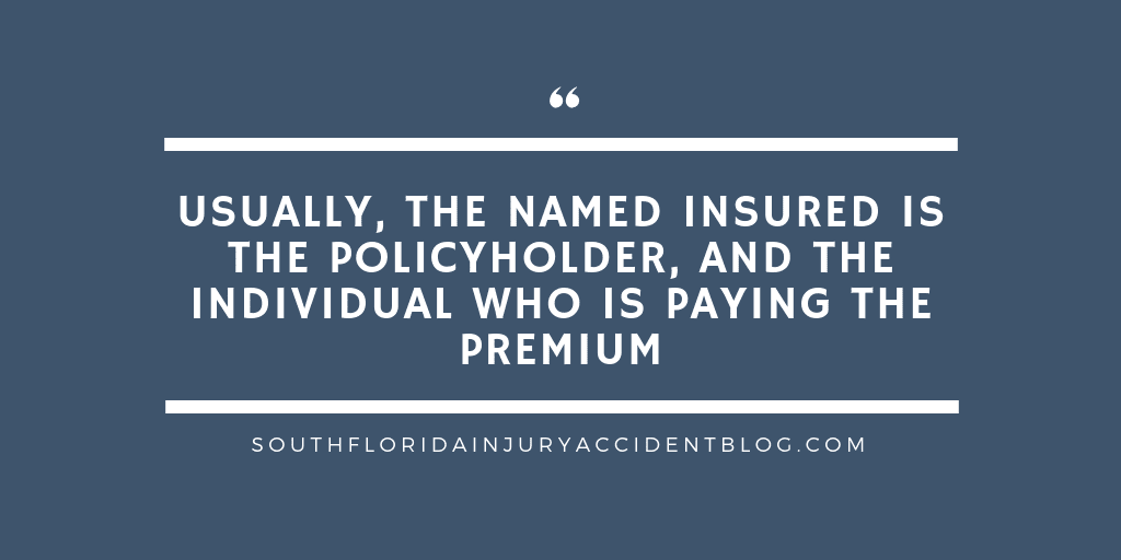 Usually, the named insured is the policyholder, and the individual who is paying the premium.
