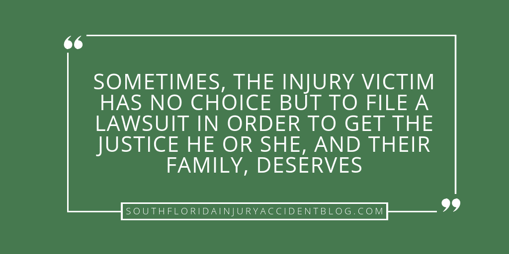 Sometimes, the injury victim has no choice but to file a lawsuit in order to get the justice he or she, and their family, deserves.