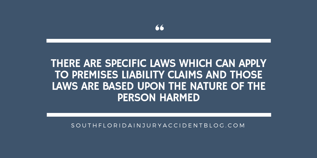 There are specific laws which can apply to premises liability claims and those laws are based upon the nature of the person harmed.