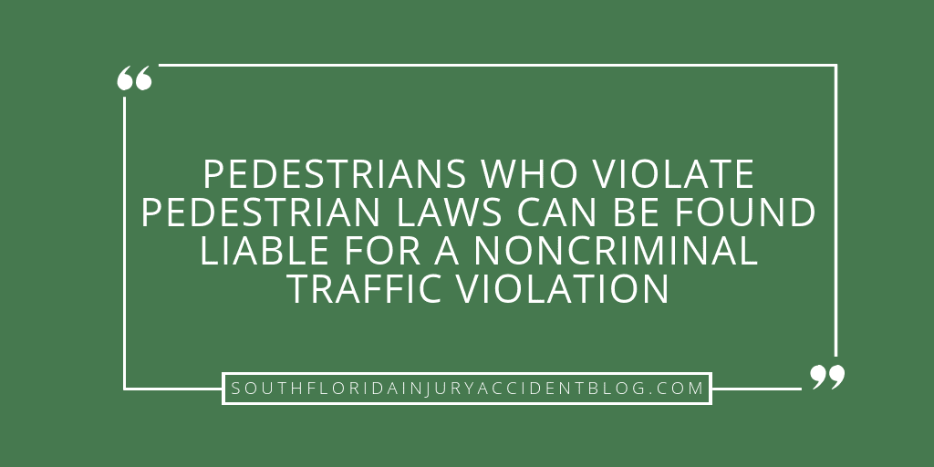 Pedestrians who violate pedestrian laws can be found liable for a noncriminal traffic violation.