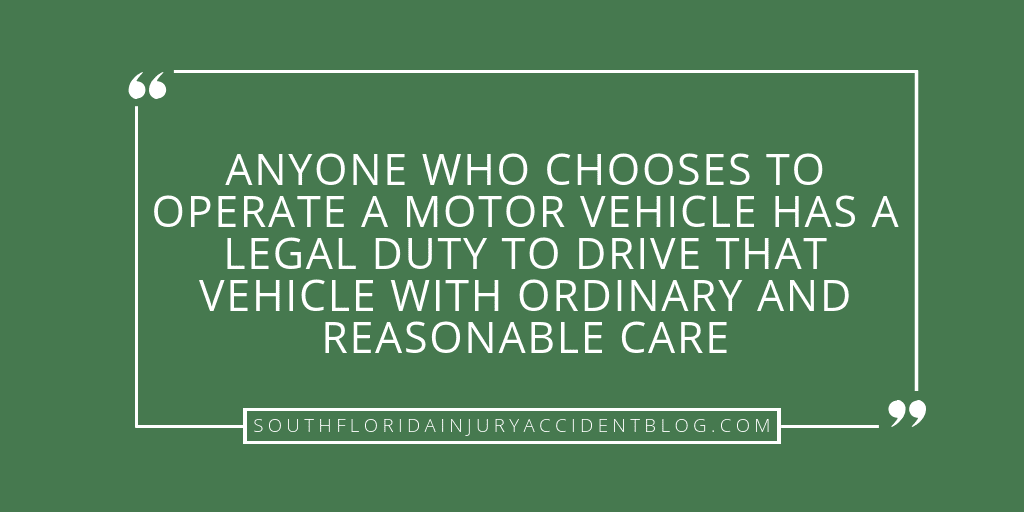 Anyone who chooses to operate a motor vehicle has a legal duty to drive that vehicle with ordinary and reasonable care.