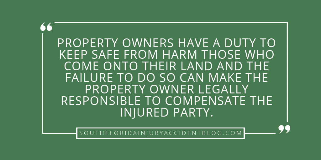 Property owners have a duty to keep safe from harm those who come onto their land and the failure to do so can make the property owner legally responsible to compensate the injured party.