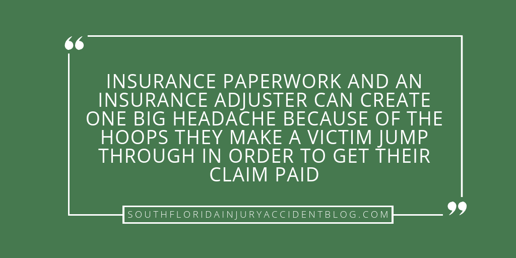 Insurance paperwork and an insurance adjuster can create one big headache because of the hoops they make a victim jump through in order to get their claim paid.