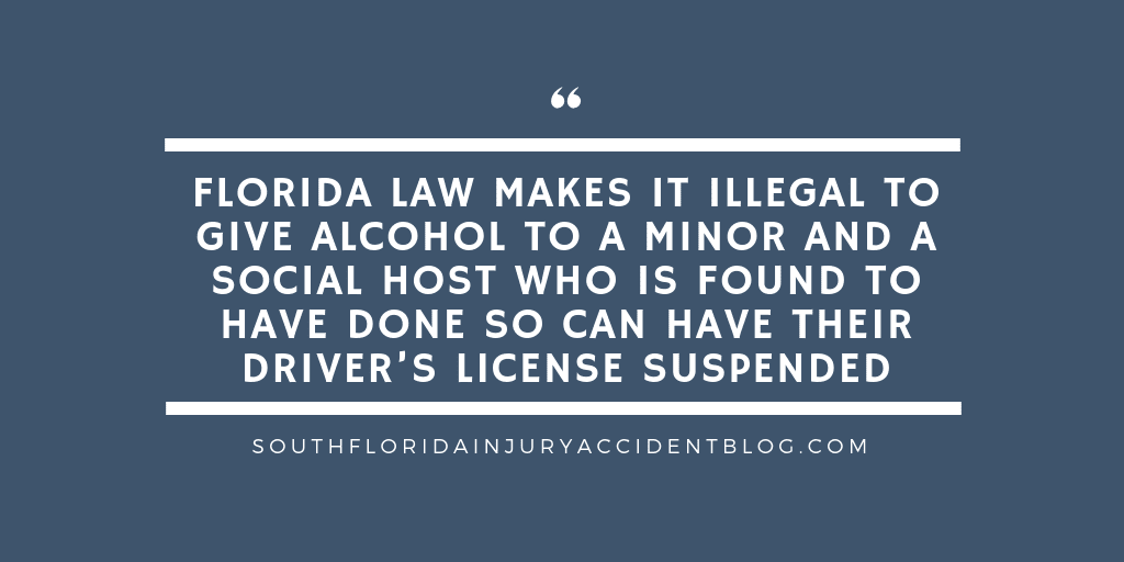 Florida law makes in illegal to give alcohol to a minor and a social host who is found to have done so can have their driver's license suspended.