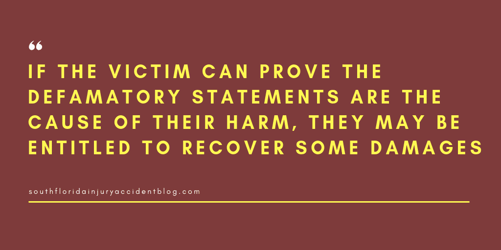 If the victim can prove the defamatory statements are the cause of their harm, they may be entitled to recover some damages.