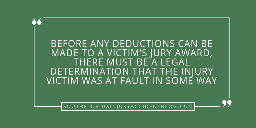 Before any deductions can be made to a victim's jury award, there must be a legal determination that the injury victim was at fault in some way.