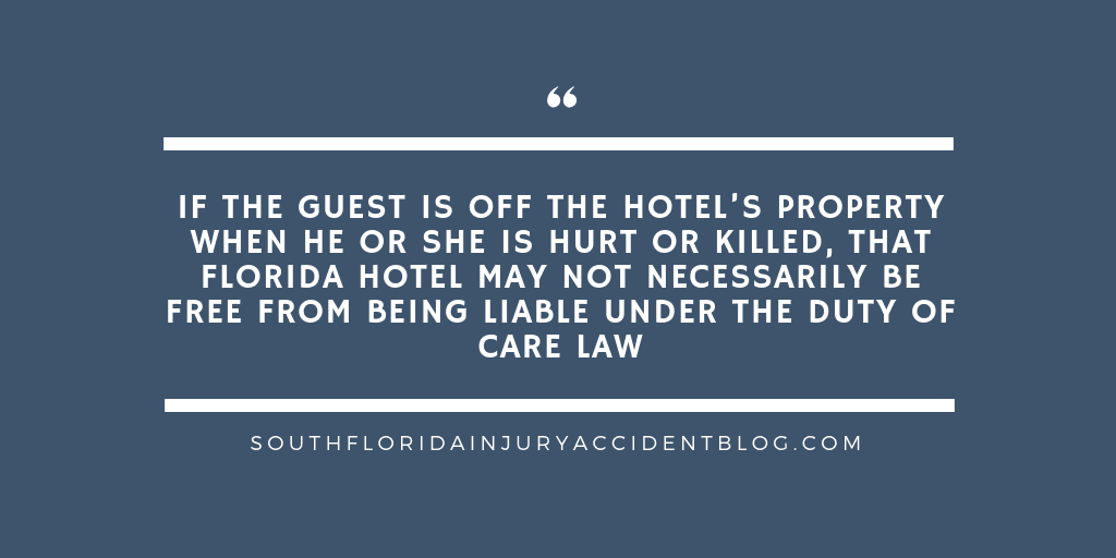 If the guest is off the hotel's property when he or she is hurt or killed, that Florida hotel may not necessarily be free from being liable under the duty of care law.