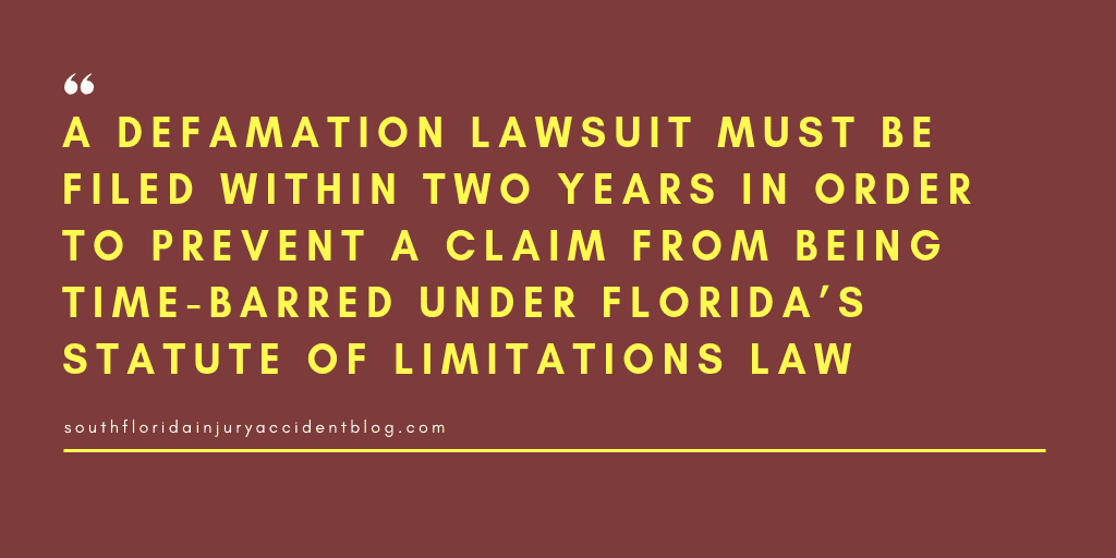 A defamation lawsuit must be filed within two years in order to prevent a claim from being time-barred under Florida's statue of limitations law.