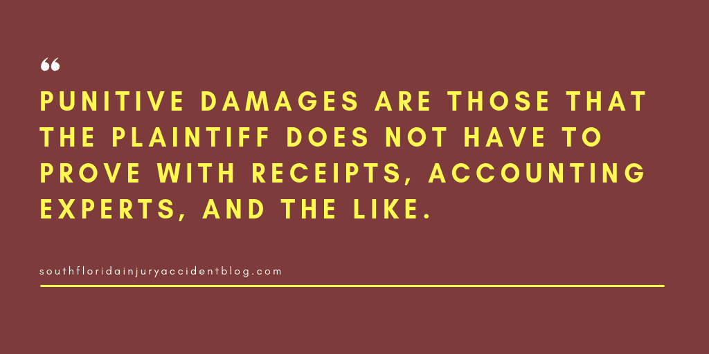 Punitive damages are those that the plaintiff does not have to prove with receipts, accounting experts, and the like.