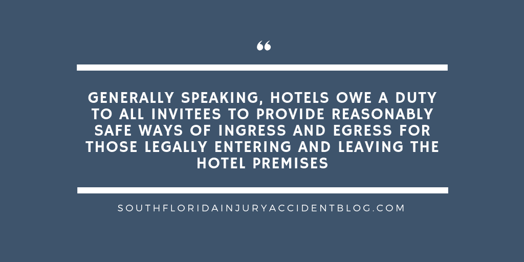 Generally speaking, hotels owe a duty to all invitees to provide reasonably safe ways to ingress and egress for those legally entering and leaving the hotel premises.