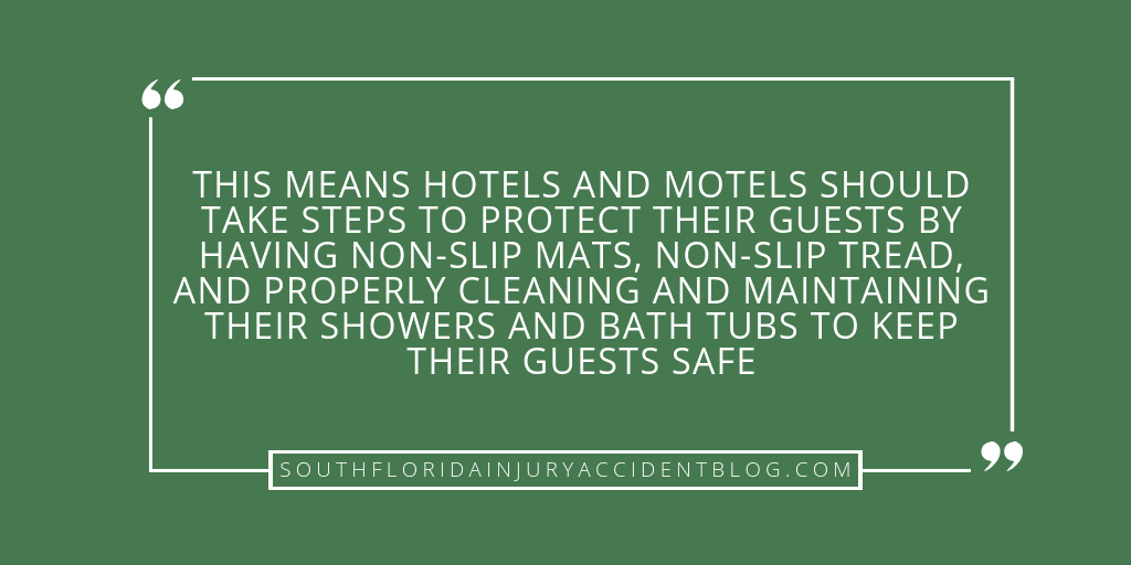 This means hotels and motels should take steps to protect their guests by having non-slip mats, non-slip tread, and properly cleaning and maintaining their showers and bath tubs to keep their guests safe.