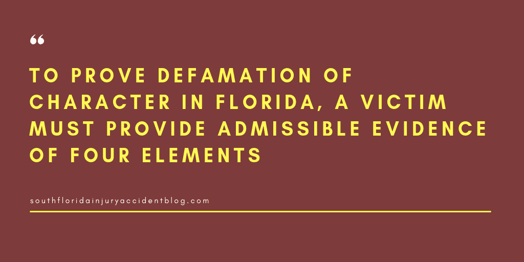 To prove defamation of character in Florida, a victim must provide admissible evidence of four elements.