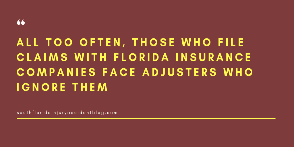All too often, those who filed claims with Florida insurance companies face adjusters who ignore them.