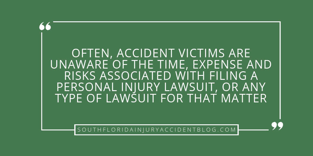 Often, accident victims are unaware of the time, expense and risks associated with filing a personal injury lawsuit, or any type of lawsuit for that matter