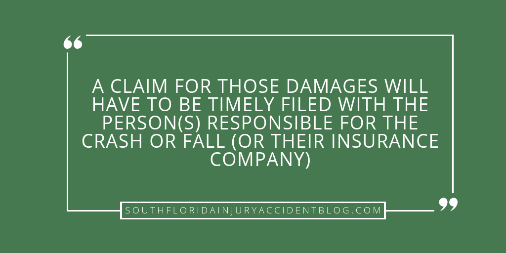 A claim for those damages will have to be timely filed with the person(s) responsible for the crash or fall (or their insurance company).