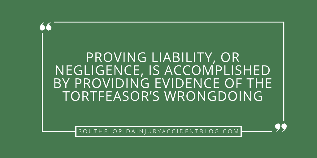 Proving liability, or negligence, is accomplished by providing evidence of the tortfeasor's wrongdoing.