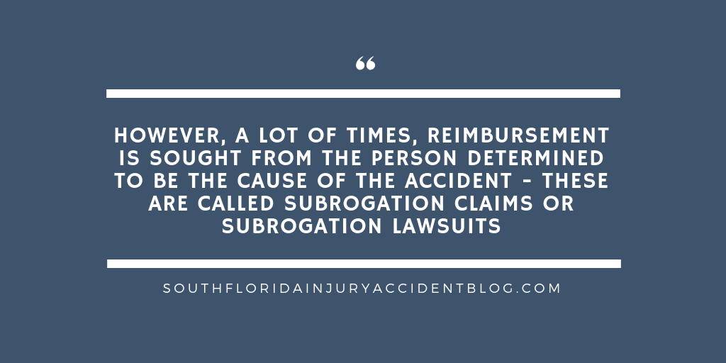 However, a lot of times, reimbursement is sought from the person determined to be the cause of the accident - these are called subrogation claims or subrogation lawsuits.