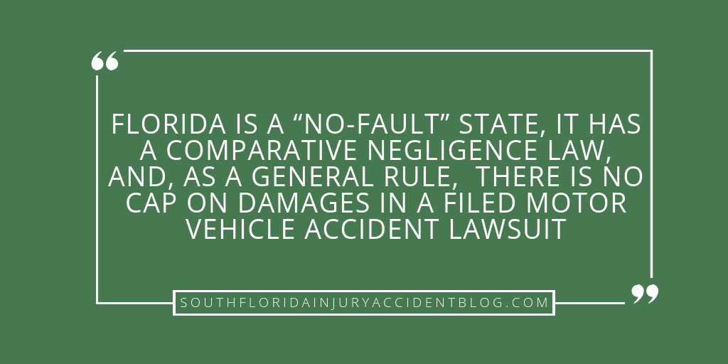"Florida is a ""no-fault"" state, it has a comparative negligence law, and, as a general rule, there is no cap on damages in a filed motor vehicle accident lawsuit."