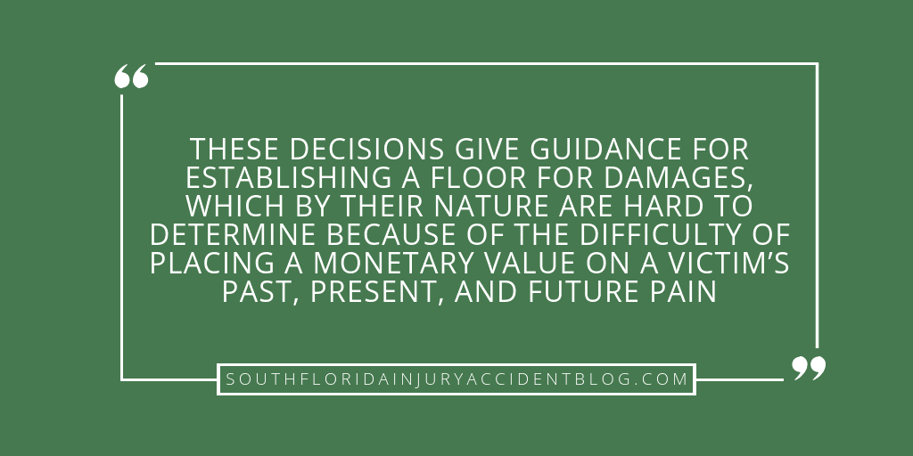 These decisions give guidance for establishing a floor for damages, which by their nature are hard to determine because of the difficulty of placing a monetary value on a victim's past, present, and future pain.