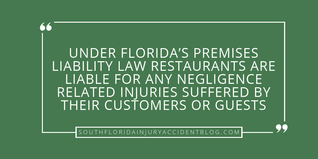 Under Florida's premises liability law restaurants are liable for any negligence related injuries suffered by their customers or guests.