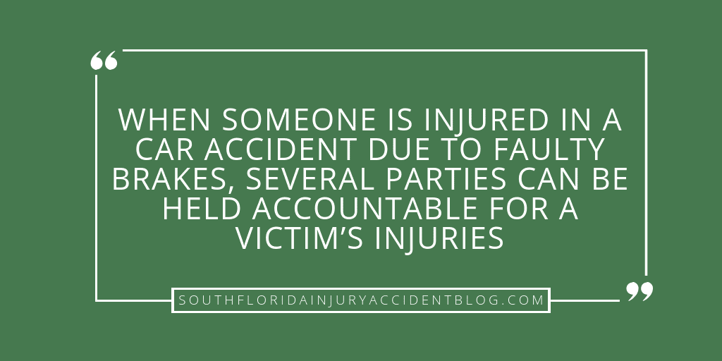 When someone is injured in a car accident due to faulty brakes, several parties can be held accountable for a victim's injuries.